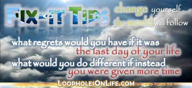 what would you do if today was the last of your life? what would you do different if given more time?
